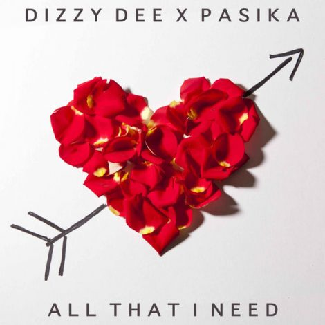 Dizzy Dee – All That I Need (feat. PASIKA)