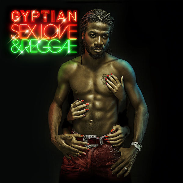 Gyptian – Sex, Love & Reggae (feat. Bunji Garlin & Angela Hunt)
