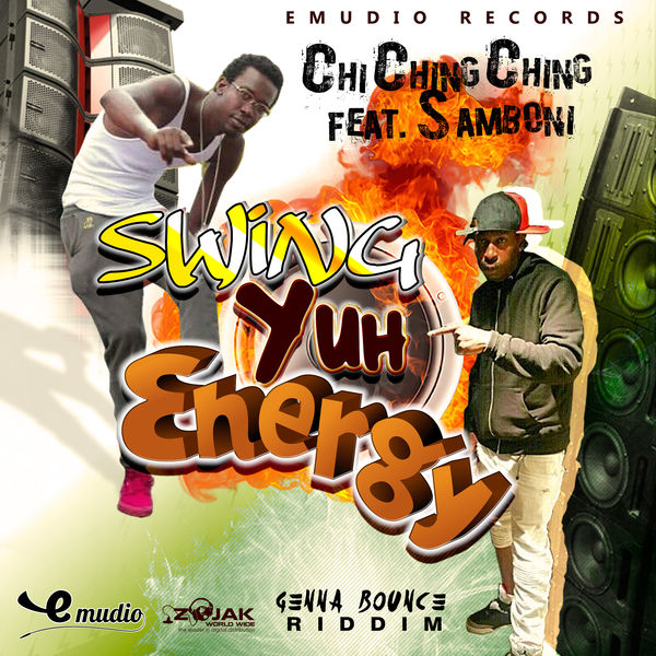 Chi Ching Ching – Swing Yuh Energy (feat. Samboni)