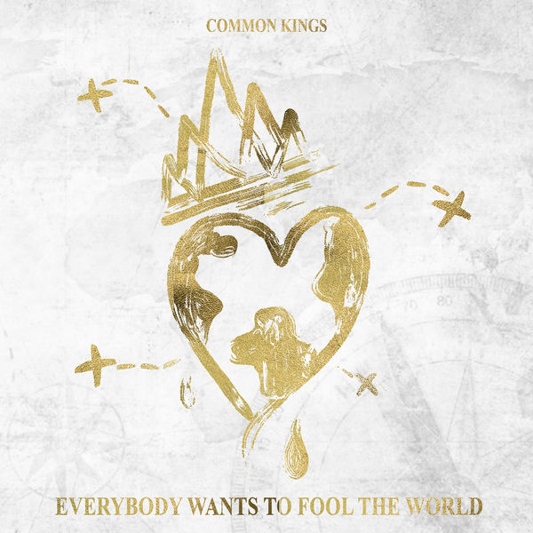 Common Kings – Everybody Wants to Fool the World