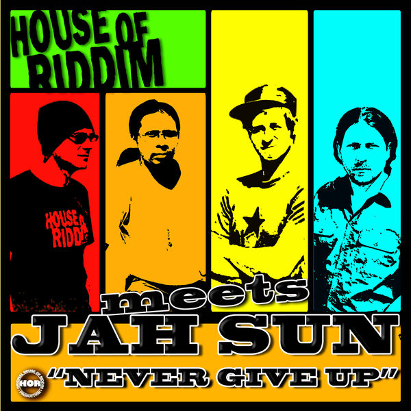 Jah Sun & House of Riddim – Never Give Up (Jah Sun Meets House of Riddim)