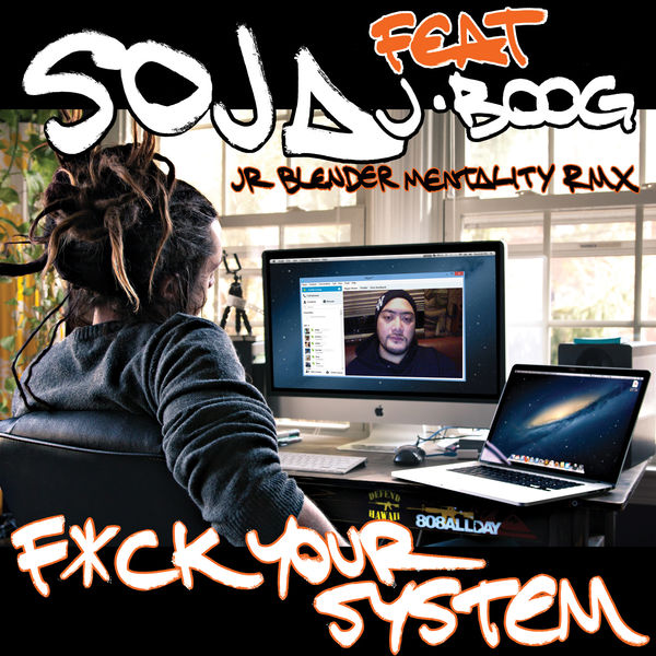 SOJA – Fuck Your System (Jr Blender Mentality RMX) [feat. J Boog]