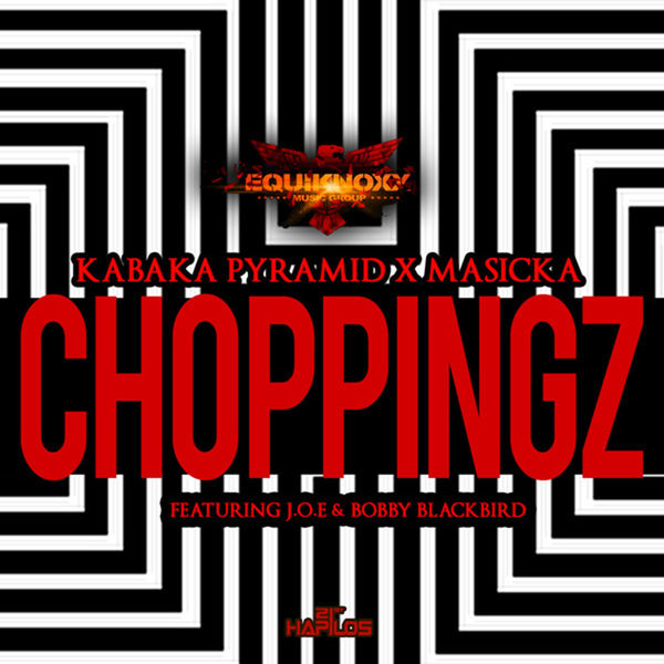 Kabaka Pyramid & Masicka – Choppingz (feat. Joe & Bobby Blackbird)