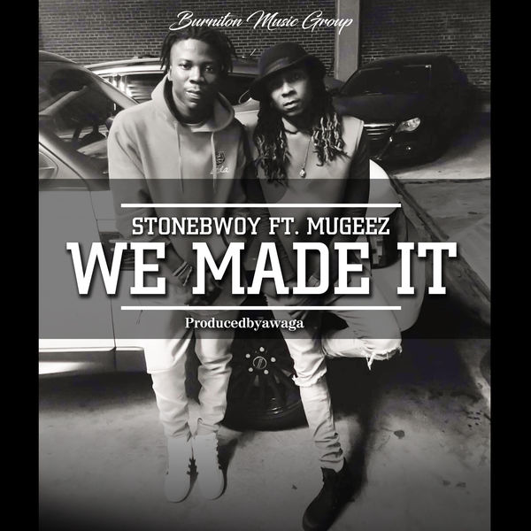Stonebwoy – We Made It (feat. Mugeez)