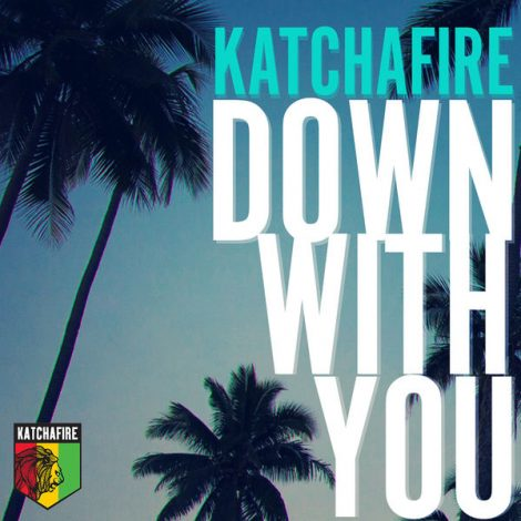 Katchafire – Down With You