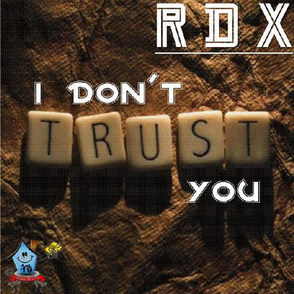 RDX – I Don't Trust You