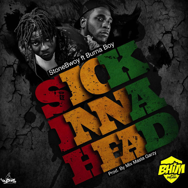 Stonebwoy – Sick Inna Head (feat. Burna Boy)