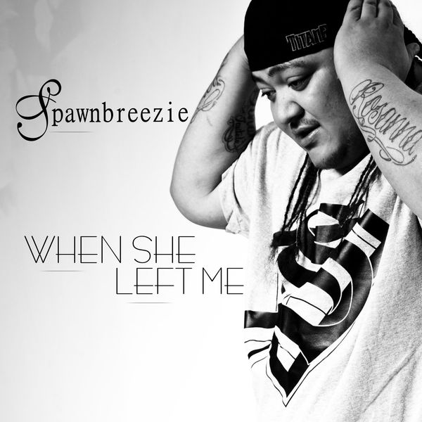 Spawnbreezie – When She Left Me