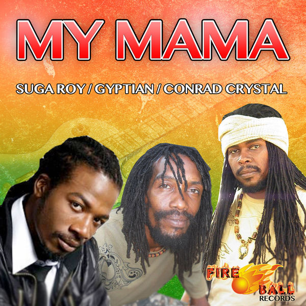 Gyptian, Suga Roy & the Fireball Crew & Conrad Crystal – My Mama